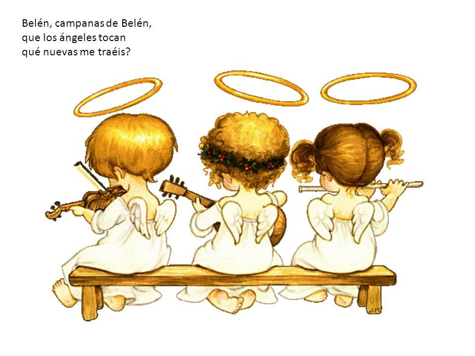 Belén, campanas de Belén, que los ángeles tocan qué nuevas me traéis?