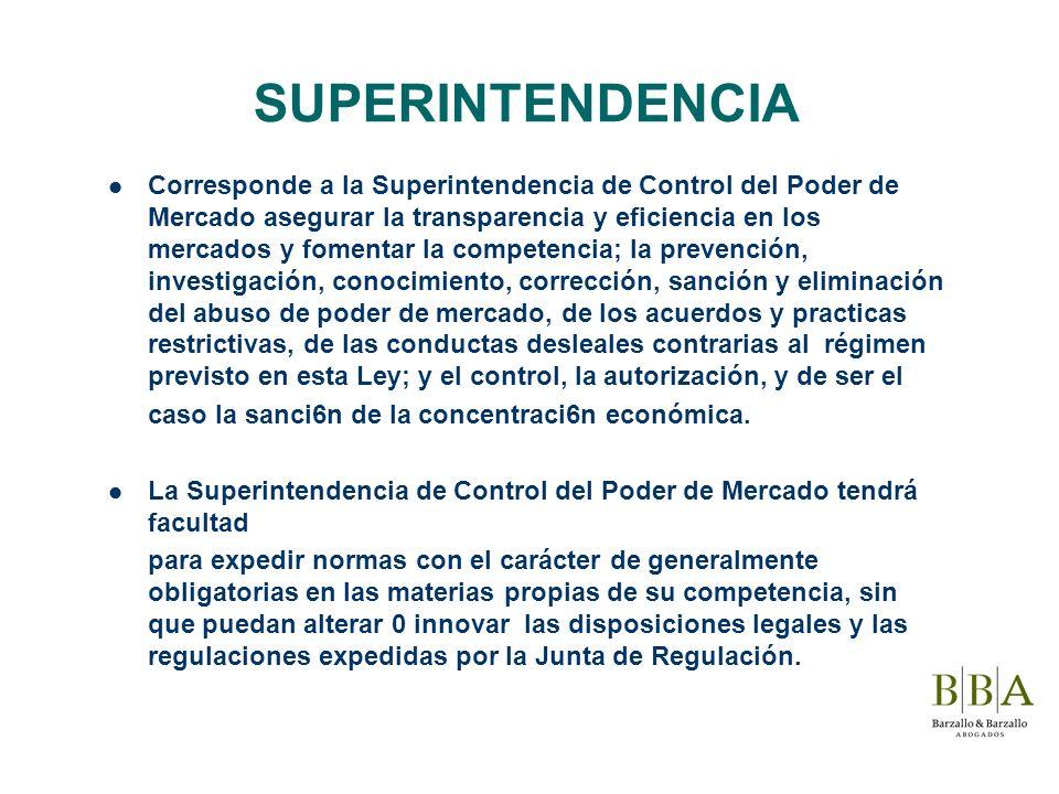 SUPERINTENDENCIA Corresponde a la Superintendencia de Control del Poder de Mercado asegurar la transparencia y eficiencia en los mercados y fomentar l