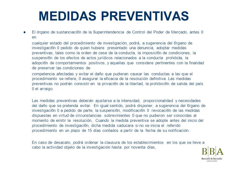 MEDIDAS PREVENTIVAS El órgano de sustanciaci6n de la Superintendencia de Control del Poder de Mercado, antes 0 en cualquier estado del procedimiento d