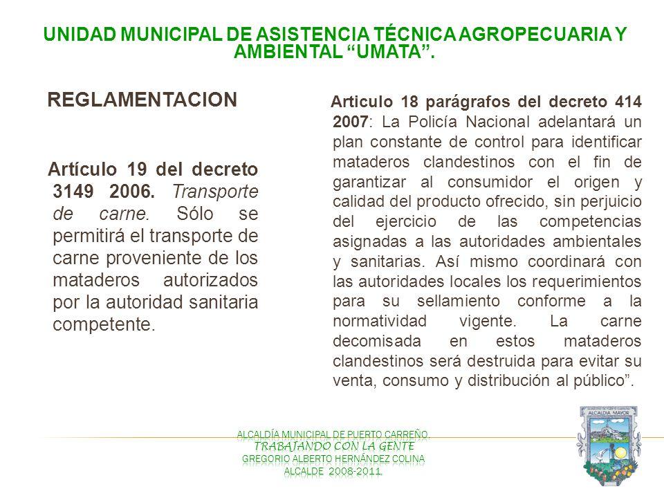 UNIDAD MUNICIPAL DE ASISTENCIA TÉCNICA AGROPECUARIA Y AMBIENTAL UMATA. REGLAMENTACION Artículo 19 del decreto 3149 2006. Transporte de carne. Sólo se