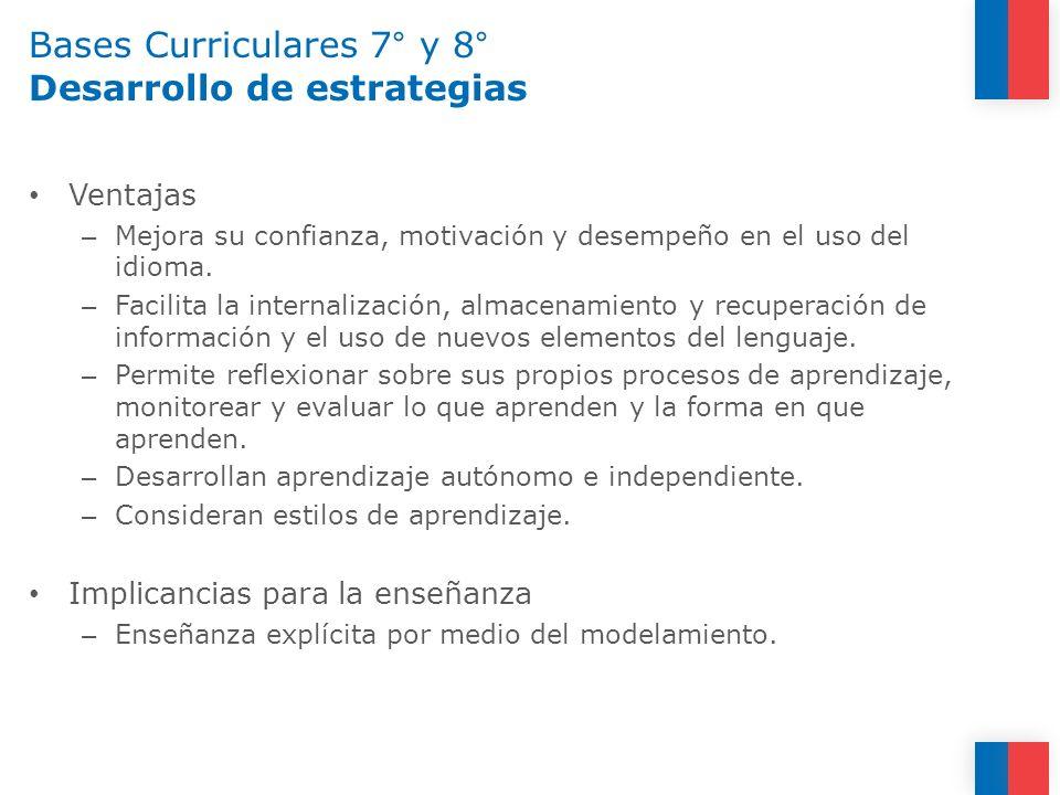 Bases Curriculares 7° y 8° Desarrollo de estrategias Ventajas – Mejora su confianza, motivación y desempeño en el uso del idioma. – Facilita la intern