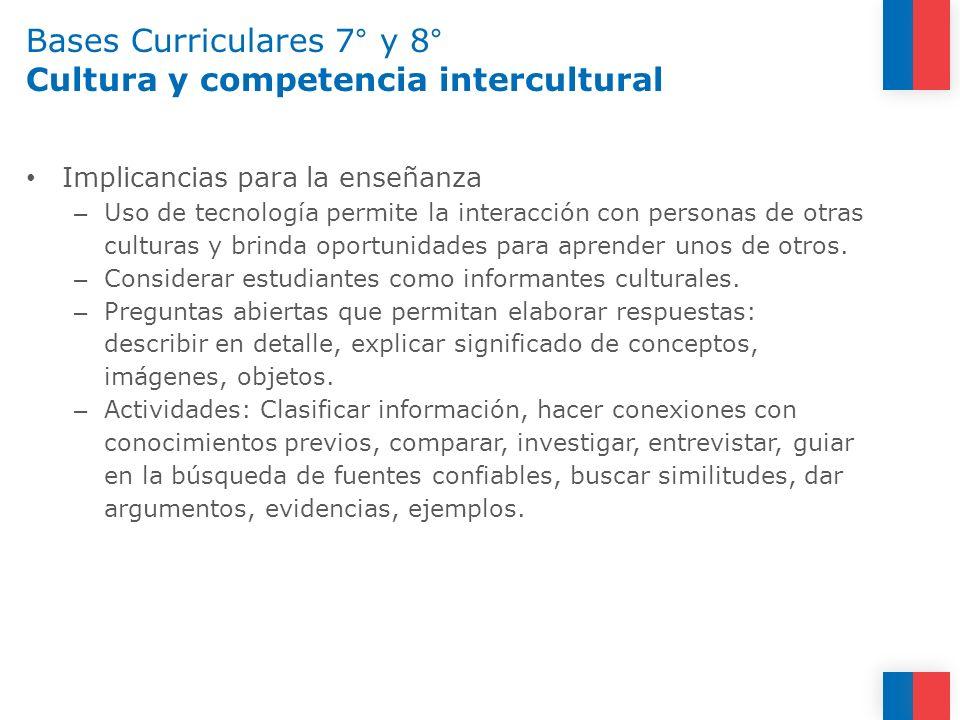 Bases Curriculares 7° y 8° Cultura y competencia intercultural Implicancias para la enseñanza – Uso de tecnología permite la interacción con personas