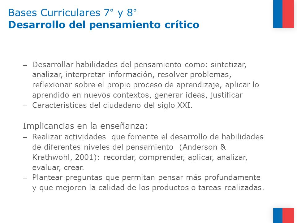 Bases Curriculares 7° y 8° Desarrollo del pensamiento crítico – Desarrollar habilidades del pensamiento como: sintetizar, analizar, interpretar inform