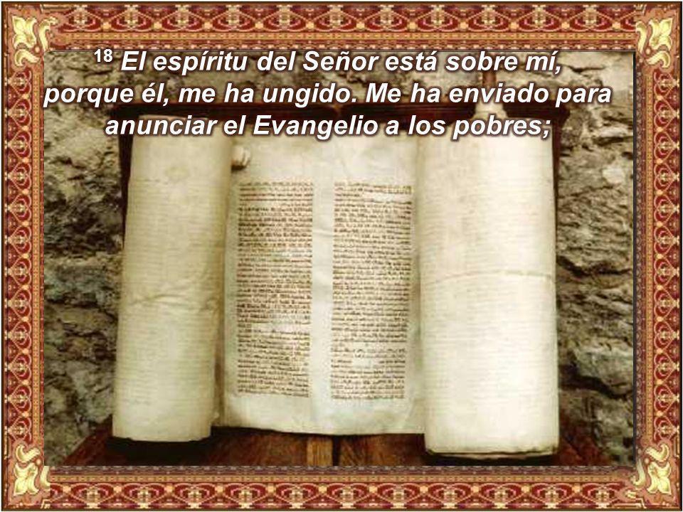 17 Le entregaron el libro del profeta Isaías y, desenrollándolo, encontró el pasaje donde estaba escrito: