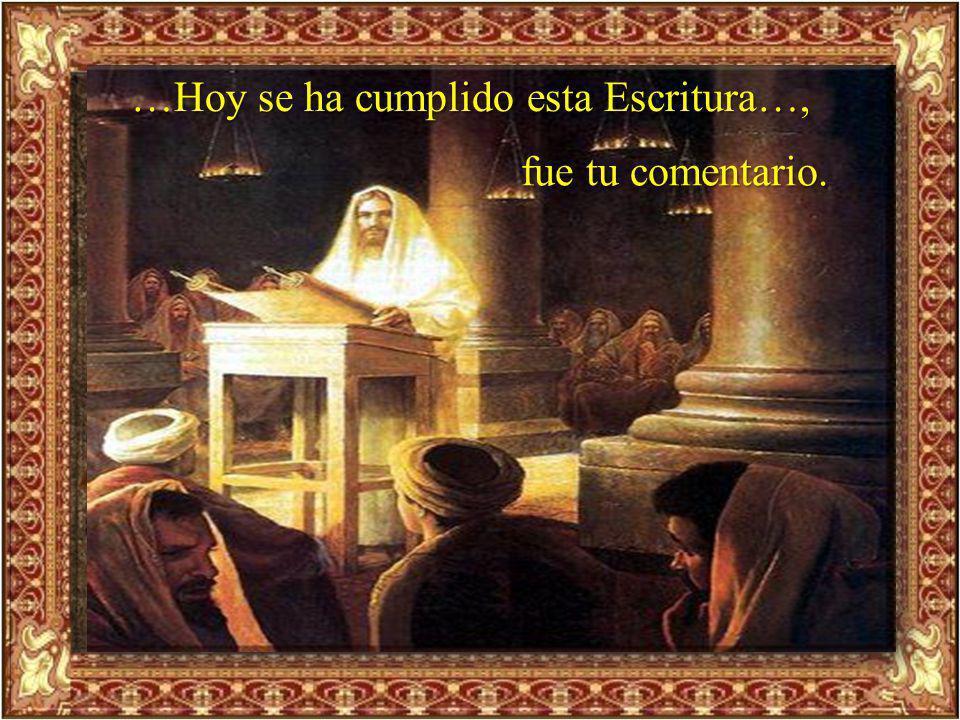 Señor Jesús, inicias tu ministerio público entre los tuyos, entre los que te conocían, es allí en Nazaret, en la Sinagoga donde frecuentabas los sábad