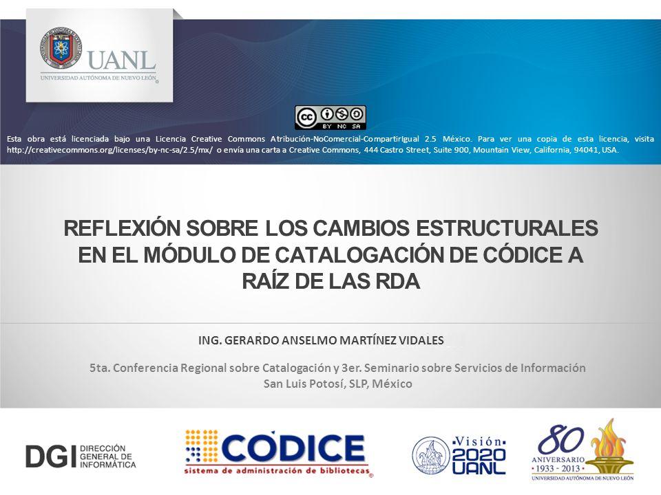 REFLEXIÓN SOBRE LOS CAMBIOS ESTRUCTURALES EN EL MÓDULO DE CATALOGACIÓN DE CÓDICE A RAÍZ DE LAS RDA 5ta. Conferencia Regional sobre Catalogación y 3er.