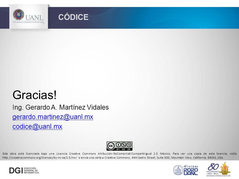 Gracias! Ing. Gerardo A. Martínez Vidales gerardo.martinez@uanl.mx codice@uanl.mx CÓDICE Esta obra está licenciada bajo una Licencia Creative Commons