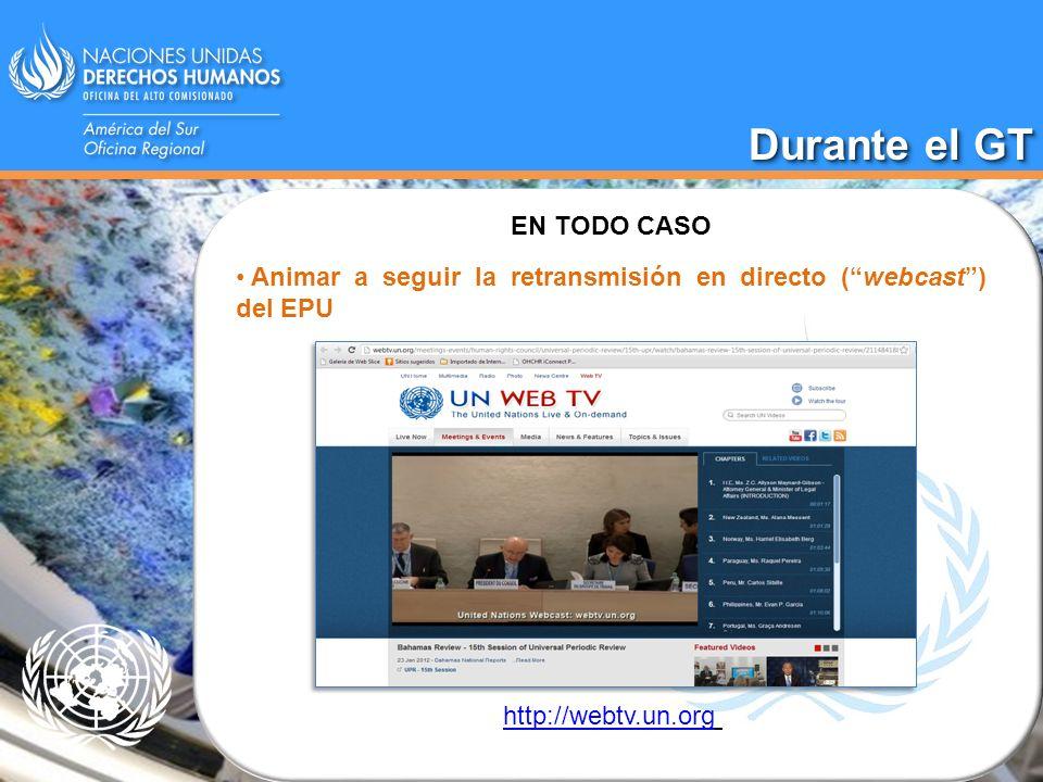 EN TODO CASO Animar a seguir la retransmisión en directo (webcast) del EPU Durante el GT http://webtv.un.org