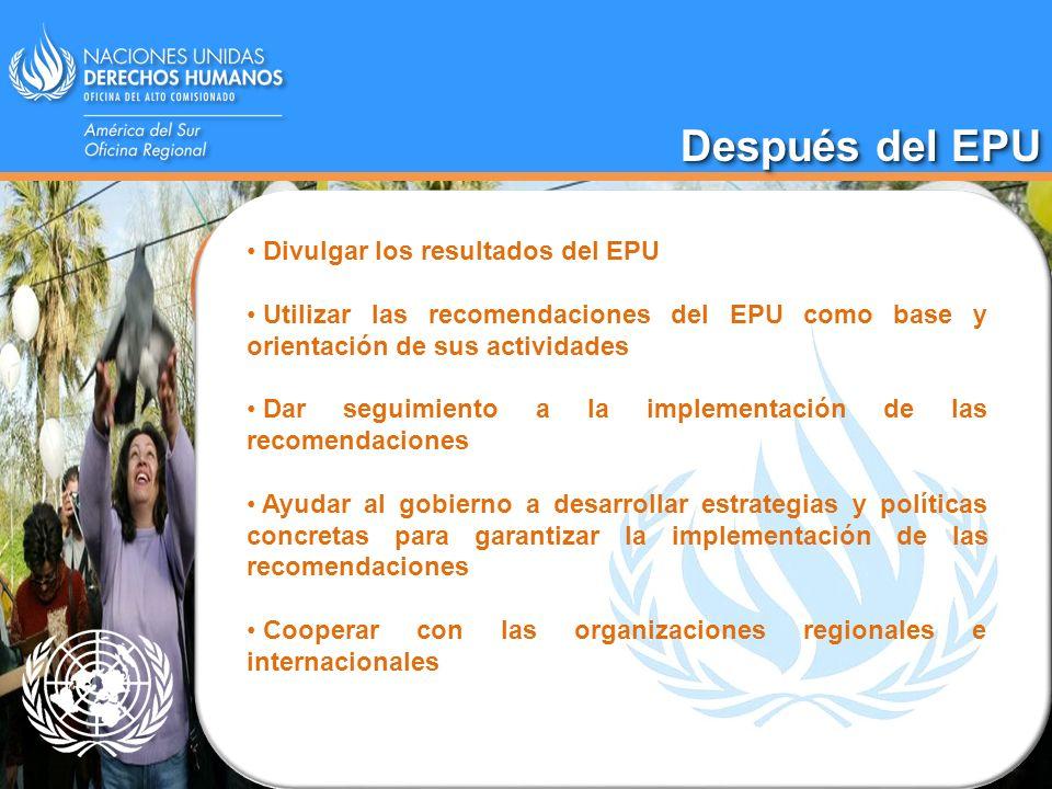 Divulgar los resultados del EPU Utilizar las recomendaciones del EPU como base y orientación de sus actividades Dar seguimiento a la implementación de