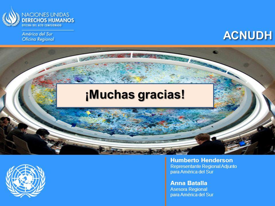 ACNUDHACNUDH ¡Muchas gracias! Humberto Henderson Representante Regional Adjunto para América del Sur Anna Batalla Asesora Regional para América del Su
