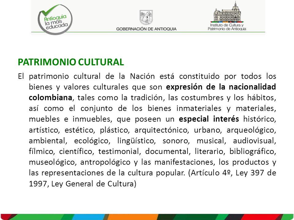 PATRIMONIO CULTURAL El patrimonio cultural de la Nación está constituido por todos los bienes y valores culturales que son expresión de la nacionalidad colombiana, tales como la tradición, las costumbres y los hábitos, así como el conjunto de los bienes inmateriales y materiales, muebles e inmuebles, que poseen un especial interés histórico, artístico, estético, plástico, arquitectónico, urbano, arqueológico, ambiental, ecológico, lingüístico, sonoro, musical, audiovisual, fílmico, científico, testimonial, documental, literario, bibliográfico, museológico, antropológico y las manifestaciones, los productos y las representaciones de la cultura popular.