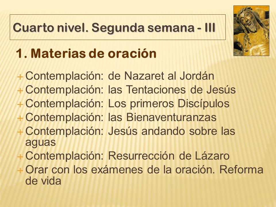 Cuarto nivel. Segunda semana - III 1. Materias de oración Contemplación: de Nazaret al Jordán Contemplación: las Tentaciones de Jesús Contemplación: L