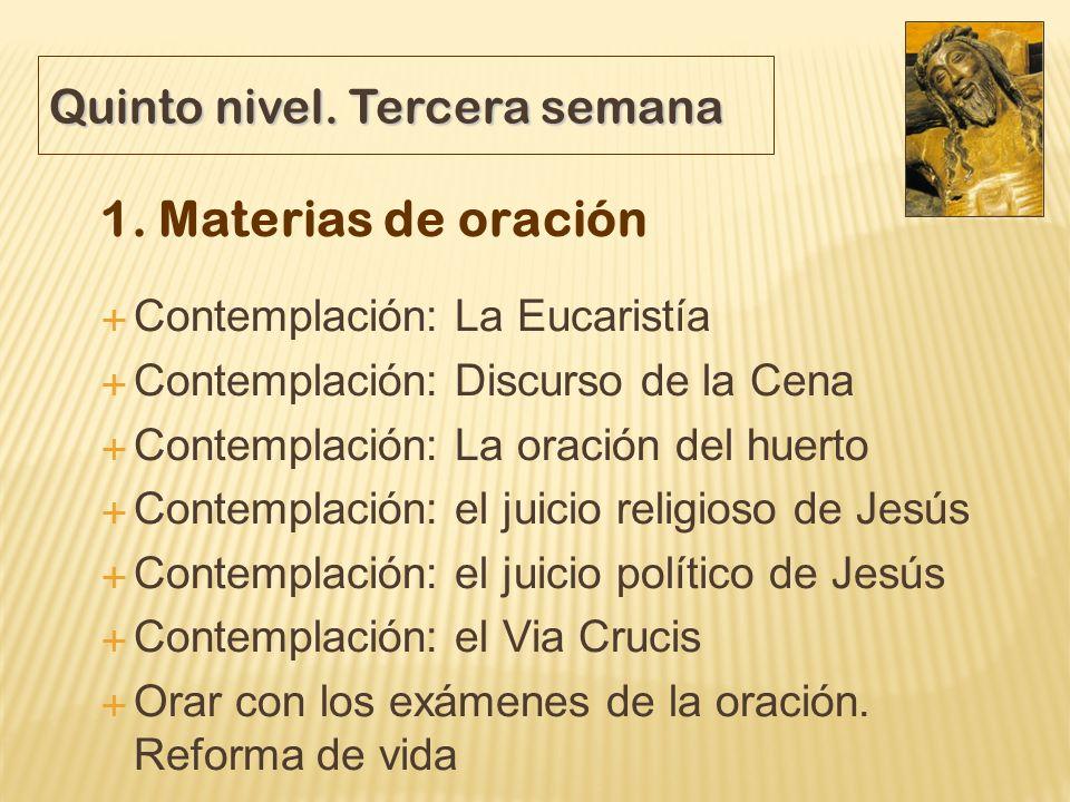 Quinto nivel. Tercera semana 1. Materias de oración Contemplación: La Eucaristía Contemplación: Discurso de la Cena Contemplación: La oración del huer