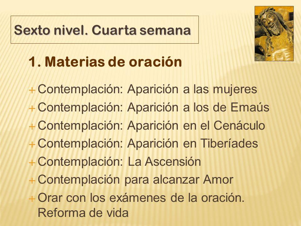 Sexto nivel. Cuarta semana 1. Materias de oración Contemplación: Aparición a las mujeres Contemplación: Aparición a los de Emaús Contemplación: Aparic
