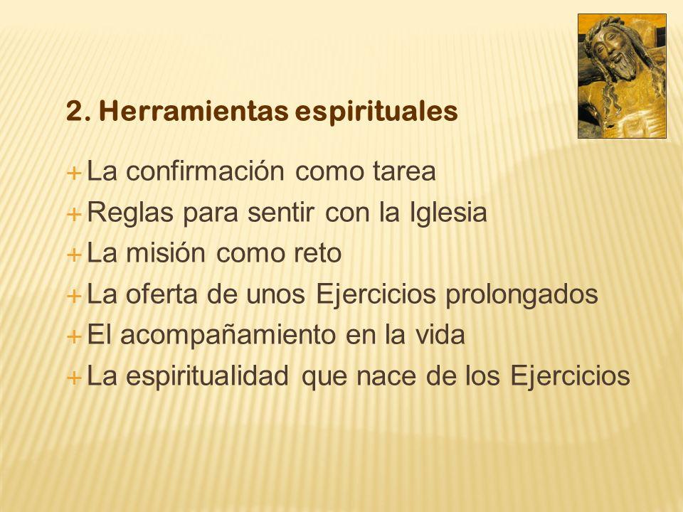 2. Herramientas espirituales La confirmación como tarea Reglas para sentir con la Iglesia La misión como reto La oferta de unos Ejercicios prolongados