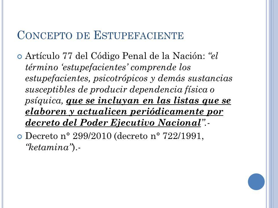 C ONCEPTO DE E STUPEFACIENTE Artículo 77 del Código Penal de la Nación: el término estupefacientes comprende los estupefacientes, psicotrópicos y demá
