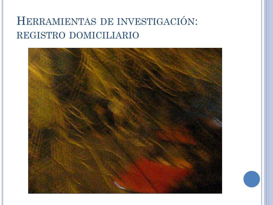 H ERRAMIENTAS DE INVESTIGACIÓN : REGISTRO DOMICILIARIO