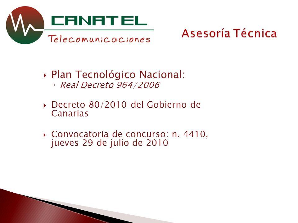 Plan Tecnológico Nacional: Real Decreto 964/2006 Decreto 80/2010 del Gobierno de Canarias Convocatoria de concurso: n.