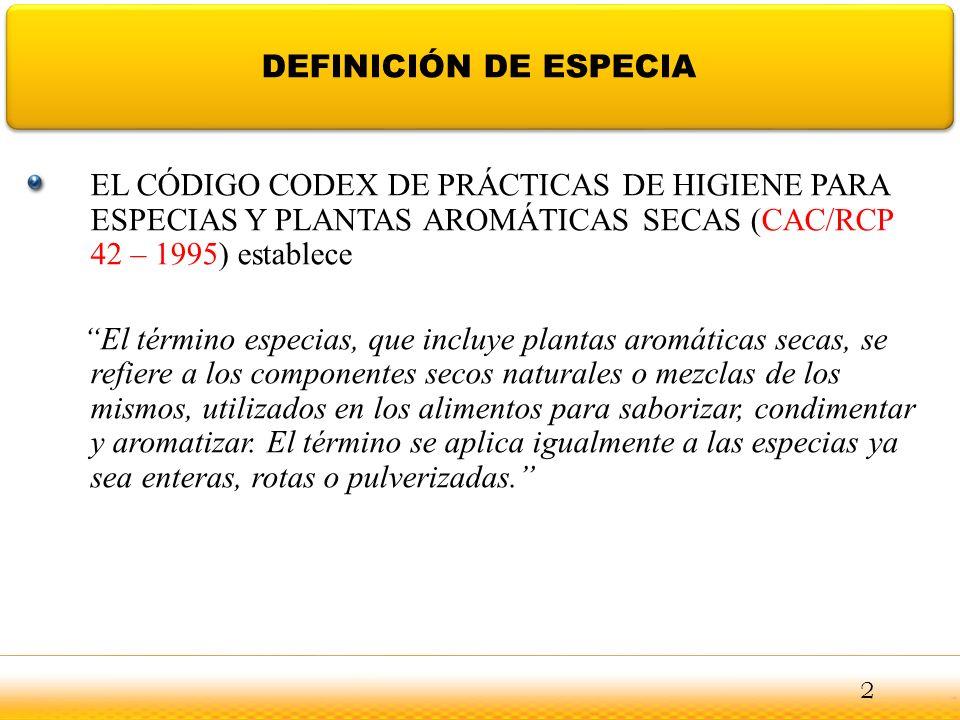 DEFINICIÓN DE ESPECIA EL CÓDIGO CODEX DE PRÁCTICAS DE HIGIENE PARA ESPECIAS Y PLANTAS AROMÁTICAS SECAS (CAC/RCP 42 – 1995) establece El término especi