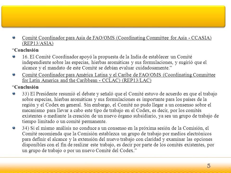 Comité Coordinador para Asia de FAO/OMS (Coordinating Committee for Asia - CCASIA) (REP13/ASIA) Conclusión 16. El Comité Coordinador apoyó la propuest
