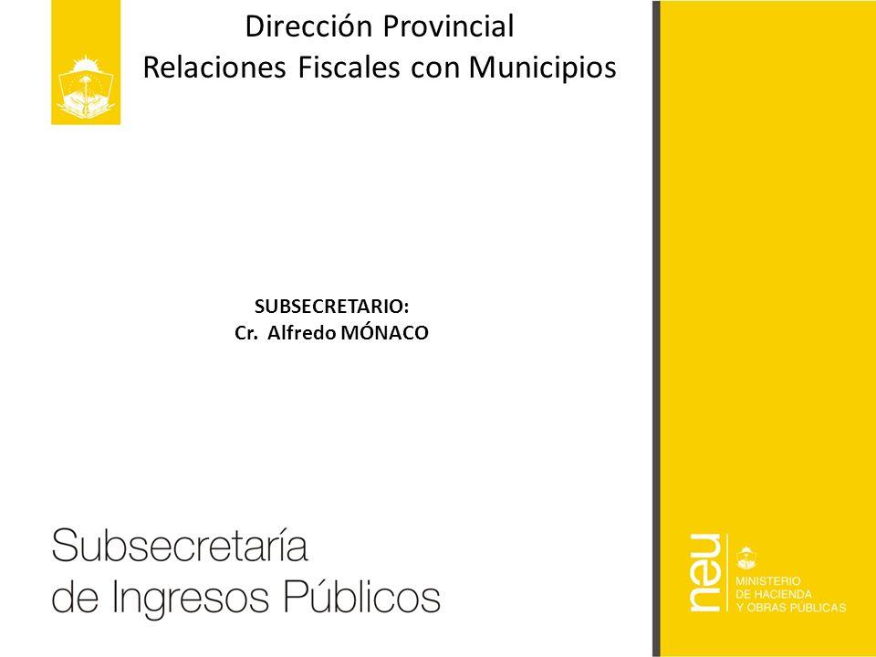 Dirección Provincial Relaciones Fiscales con Municipios SUBSECRETARIO: Cr. Alfredo MÓNACO