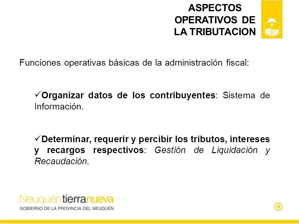 ASPECTOS OPERATIVOS DE LA TRIBUTACION Funciones operativas básicas de la administración fiscal: Organizar datos de los contribuyentes: Sistema de Info