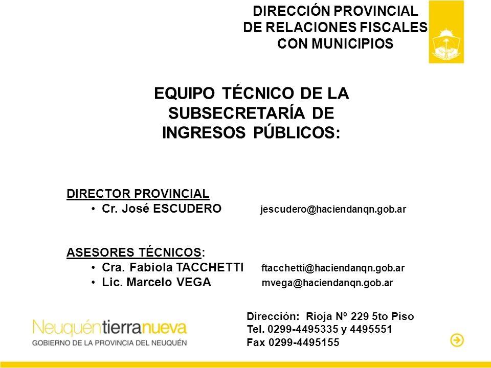 Dirección: Rioja Nº 229 5to Piso Tel. 0299-4495335 y 4495551 Fax 0299-4495155 DIRECCIÓN PROVINCIAL DE RELACIONES FISCALES CON MUNICIPIOS EQUIPO TÉCNIC