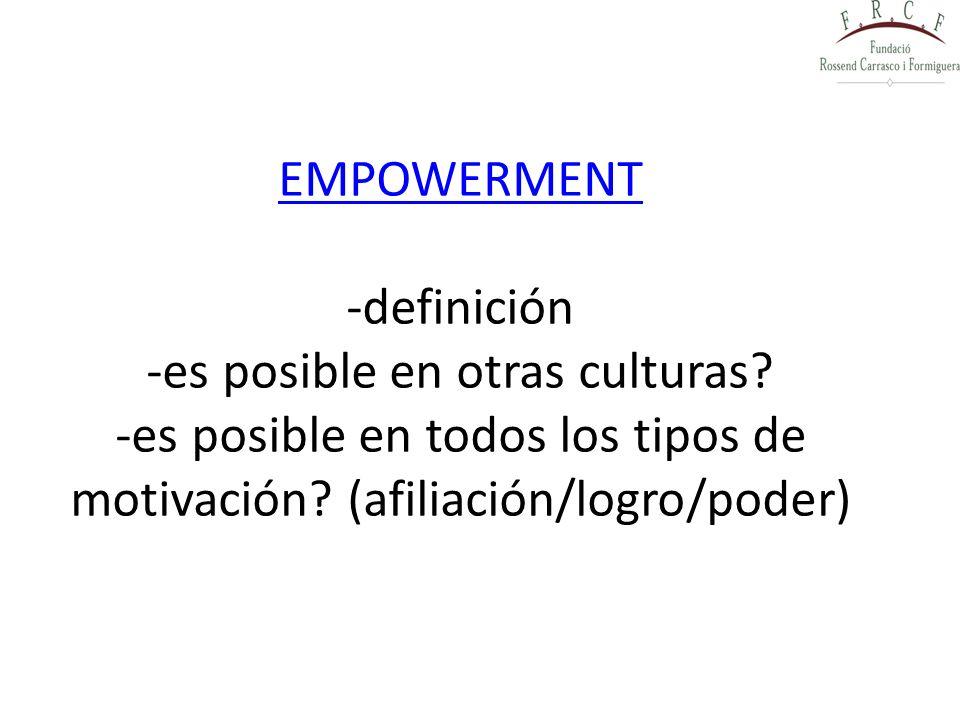 EMPOWERMENT EMPOWERMENT -definición -es posible en otras culturas? -es posible en todos los tipos de motivación? (afiliación/logro/poder)