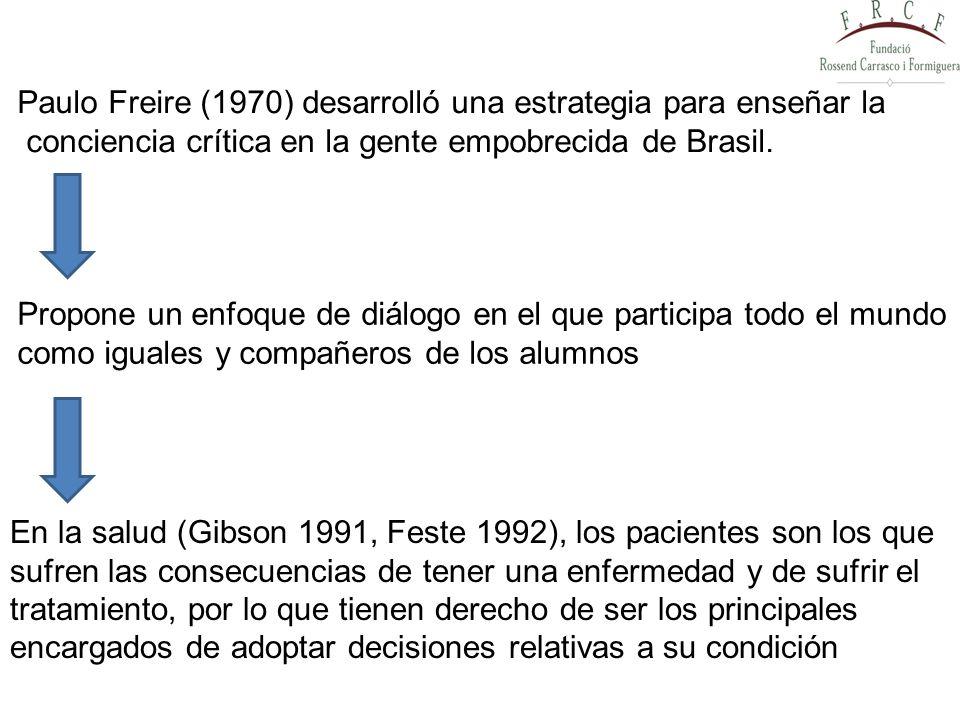 Paulo Freire (1970) desarrolló una estrategia para enseñar la conciencia crítica en la gente empobrecida de Brasil. Propone un enfoque de diálogo en e