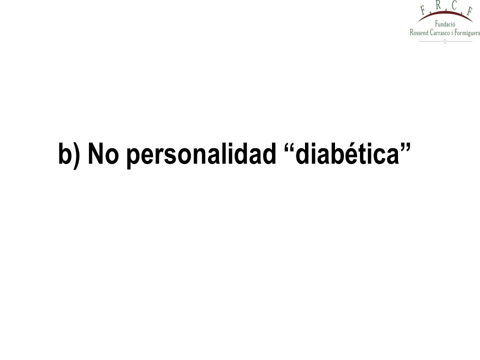 b) No personalidad diabética