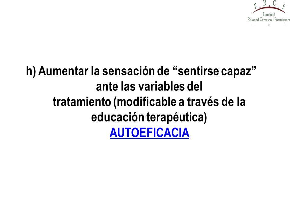 h) Aumentar la sensación de sentirse capaz ante las variables del tratamiento (modificable a través de la educación terapéutica) AUTOEFICACIA AUTOEFIC