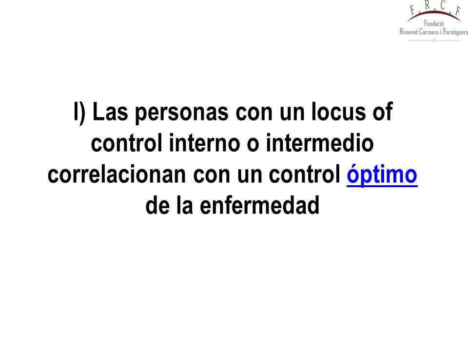 l) Las personas con un locus of control interno o intermedio correlacionan con un control óptimo de la enfermedadóptimo