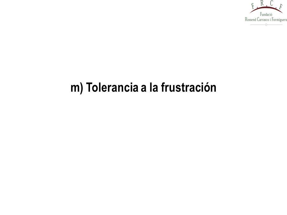 m) Tolerancia a la frustración