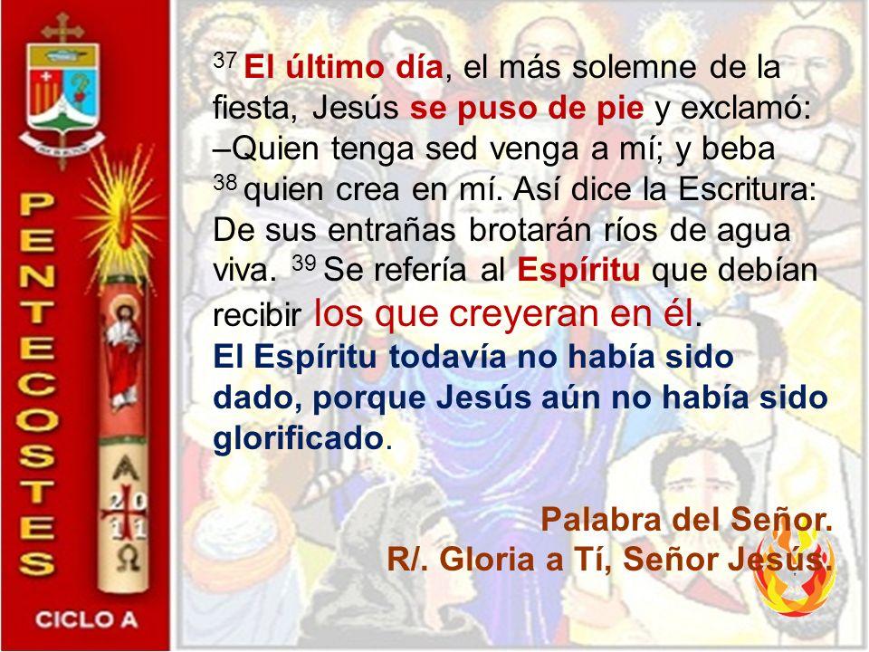 «Quien tenga sed que venga a Mí y beba» PROCLAMACION DEL EVANGELIO DE JESUCRISTO SEGUN SAN JUAN R/. Gloria a tí, señor. EVANGELIO: Jn. 7, 37-39