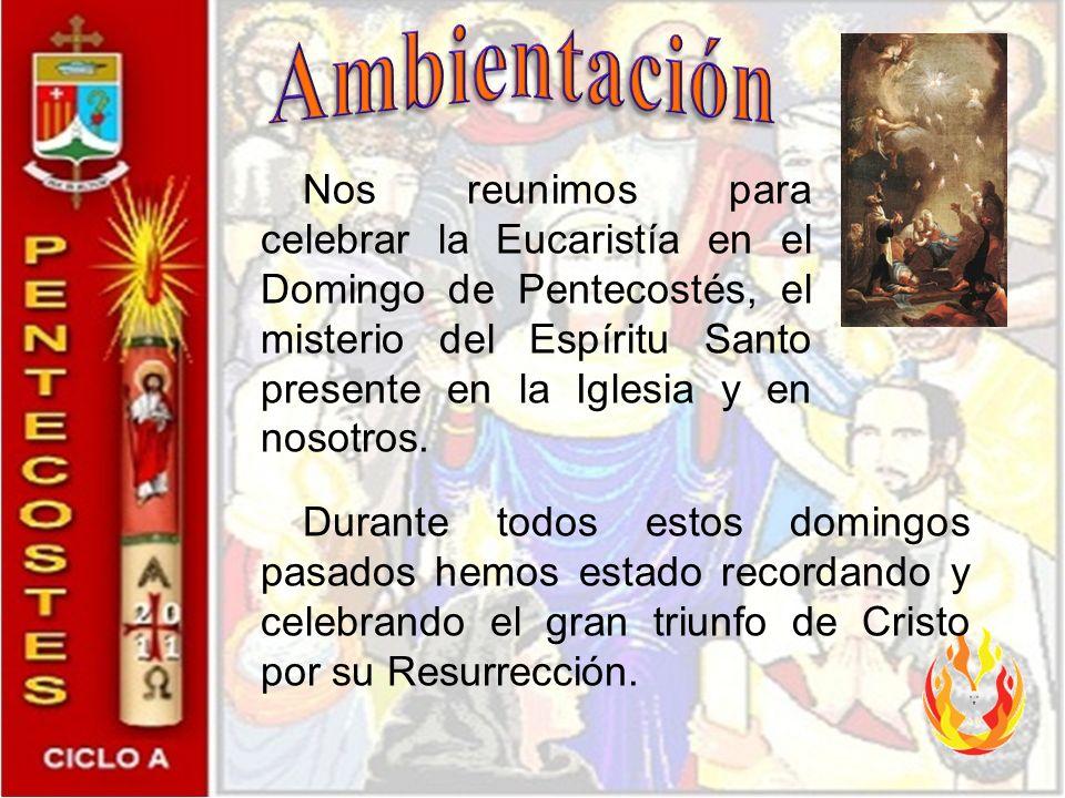 Nos reunimos para celebrar la Eucaristía en el Domingo de Pentecostés, el misterio del Espíritu Santo presente en la Iglesia y en nosotros.