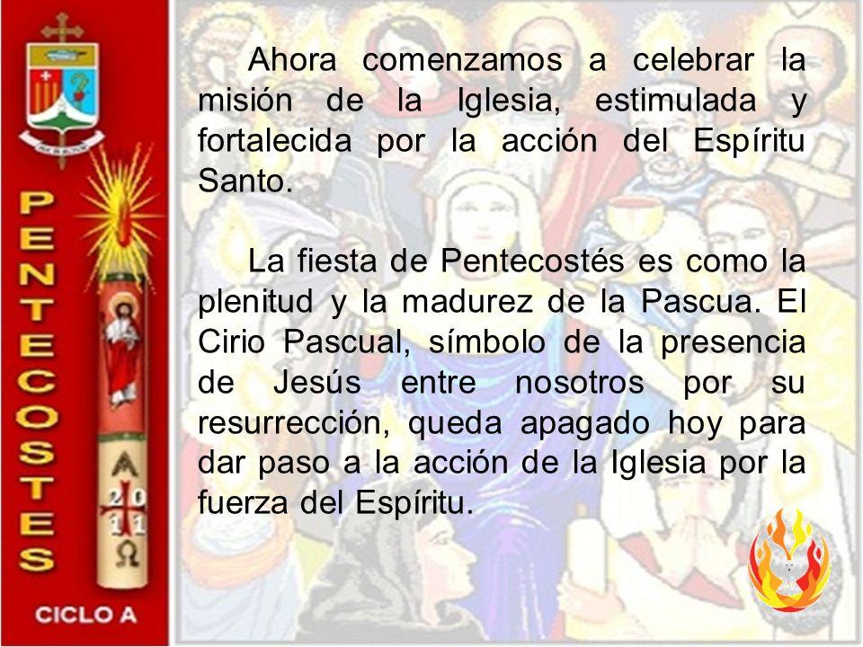 Ahora comenzamos a celebrar la misión de la Iglesia, estimulada y fortalecida por la acción del Espíritu Santo.