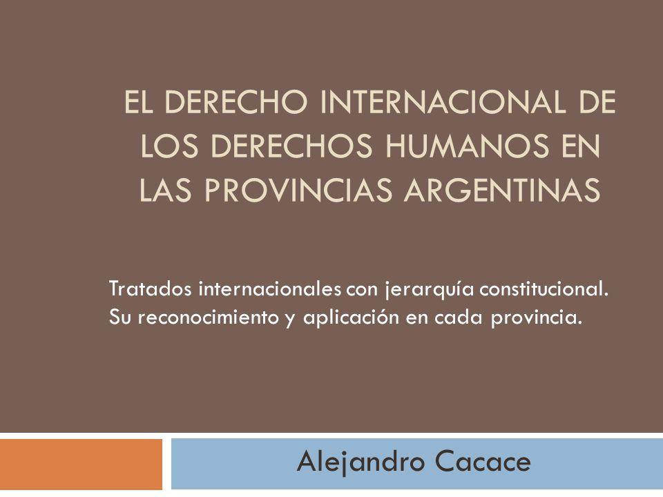 EL DERECHO INTERNACIONAL DE LOS DERECHOS HUMANOS EN LAS PROVINCIAS ARGENTINAS Tratados internacionales con jerarquía constitucional.