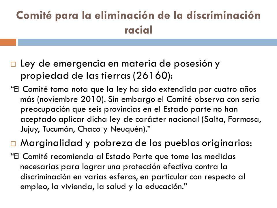 Comité para la eliminación de la discriminación racial Ley de emergencia en materia de posesión y propiedad de las tierras (26160): El Comité toma nota que la ley ha sido extendida por cuatro años más (noviembre 2010).