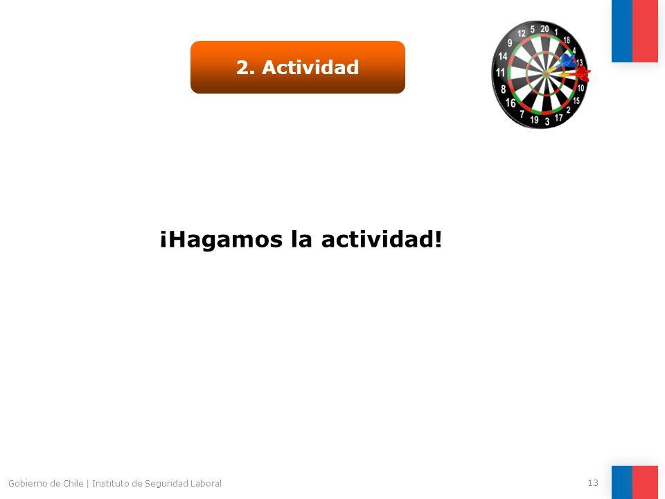 Gobierno de Chile   Instituto de Seguridad Laboral 13 ¡Hagamos la actividad! 2. Actividad