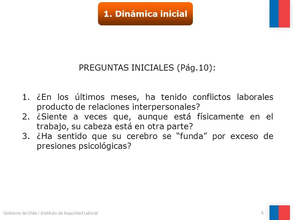 Gobierno de Chile   Instituto de Seguridad Laboral 6 1. Dinámica inicial PREGUNTAS INICIALES (Pág.10): 1.¿En los últimos meses, ha tenido conflictos l