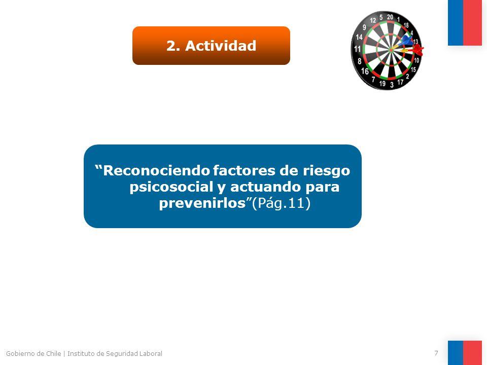Gobierno de Chile   Instituto de Seguridad Laboral 7 2. Actividad Reconociendo factores de riesgo psicosocial y actuando para prevenirlos(Pág.11)