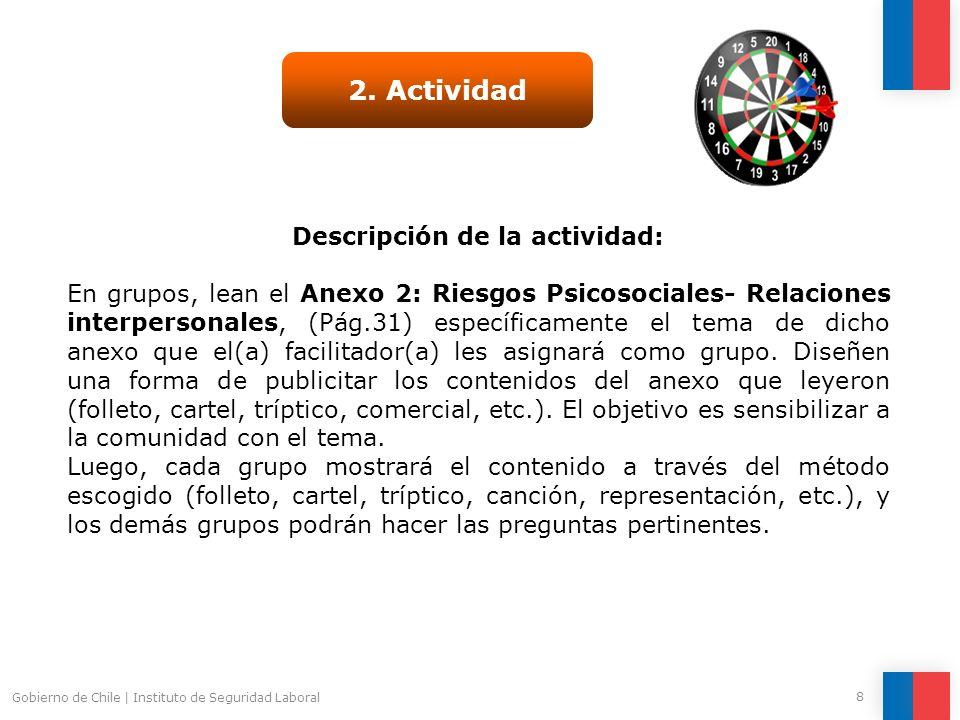 Gobierno de Chile   Instituto de Seguridad Laboral 8 2. Actividad Descripción de la actividad: En grupos, lean el Anexo 2: Riesgos Psicosociales- Rela