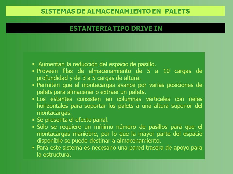 SISTEMAS DE ALMACENAMIENTO EN PALETS ESTANTERIA TIPO DRIVE IN Aumentan la reducción del espacio de pasillo. Proveen filas de almacenamiento de 5 a 10