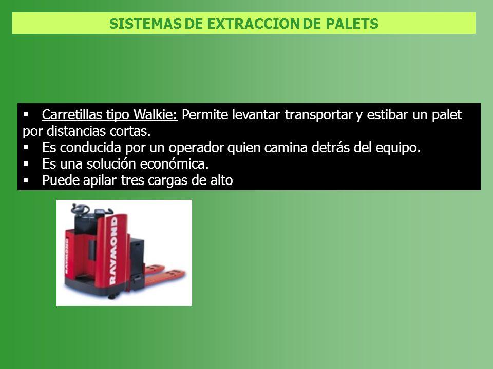 SISTEMAS DE EXTRACCION DE PALETS Carretillas tipo Walkie: Permite levantar transportar y estibar un palet por distancias cortas. Es conducida por un o