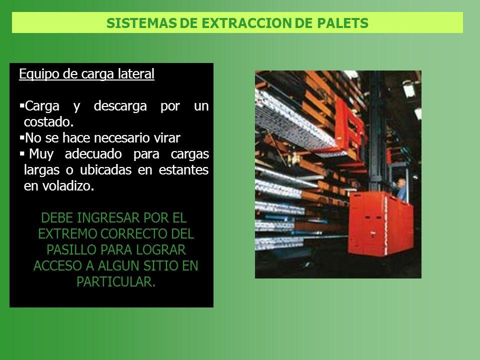 SISTEMAS DE EXTRACCION DE PALETS Equipo de carga lateral Carga y descarga por un costado. No se hace necesario virar Muy adecuado para cargas largas o