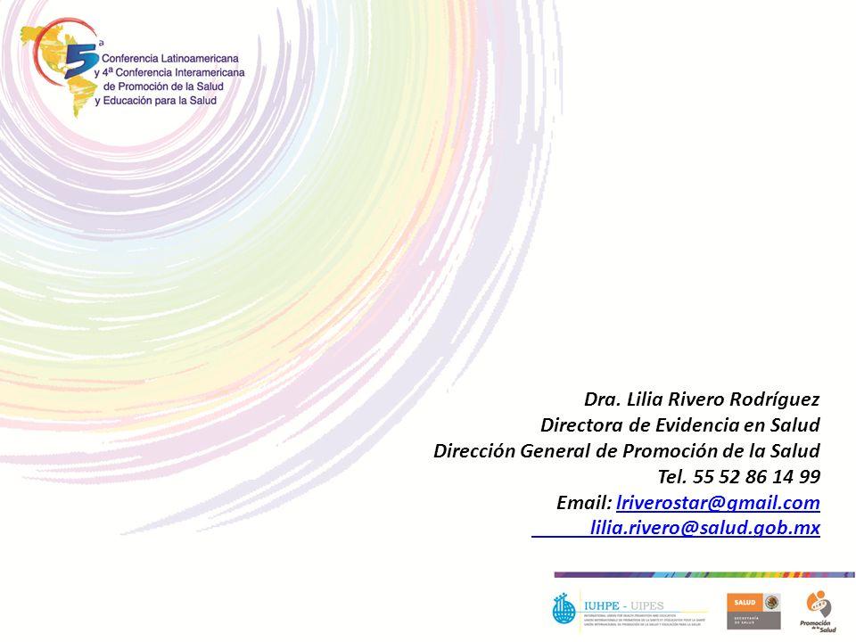 Dra. Lilia Rivero Rodríguez Directora de Evidencia en Salud Dirección General de Promoción de la Salud Tel. 55 52 86 14 99 Email: lriverostar@gmail.co
