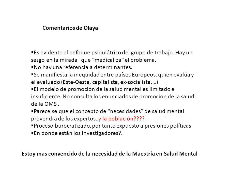Comentarios de Olaya: Es evidente el enfoque psiquiátrico del grupo de trabajo. Hay un sesgo en la mirada que medicaliza el problema. No hay una refer