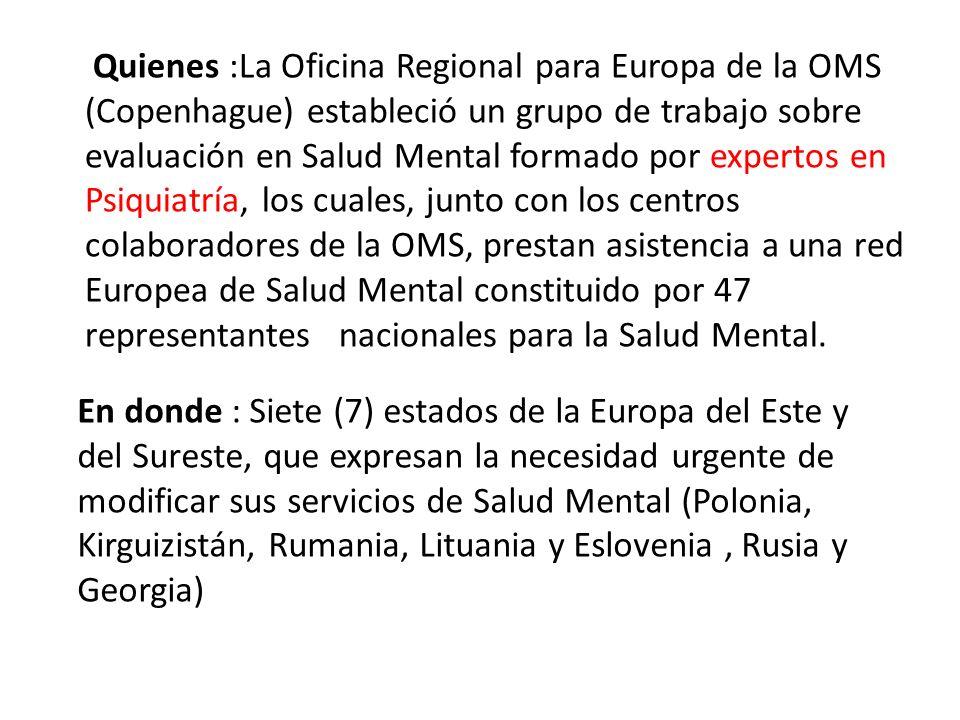 Quienes :La Oficina Regional para Europa de la OMS (Copenhague) estableció un grupo de trabajo sobre evaluación en Salud Mental formado por expertos e