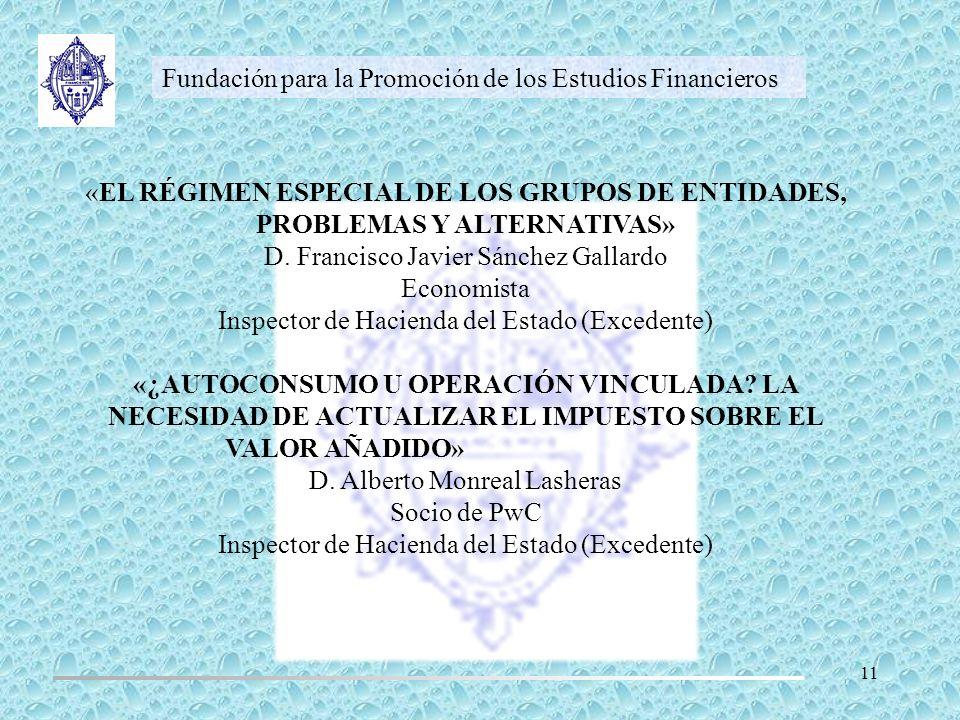 Fundación para la Promoción de los Estudios Financieros «EL RÉGIMEN ESPECIAL DE LOS GRUPOS DE ENTIDADES, PROBLEMAS Y ALTERNATIVAS» D. Francisco Javier