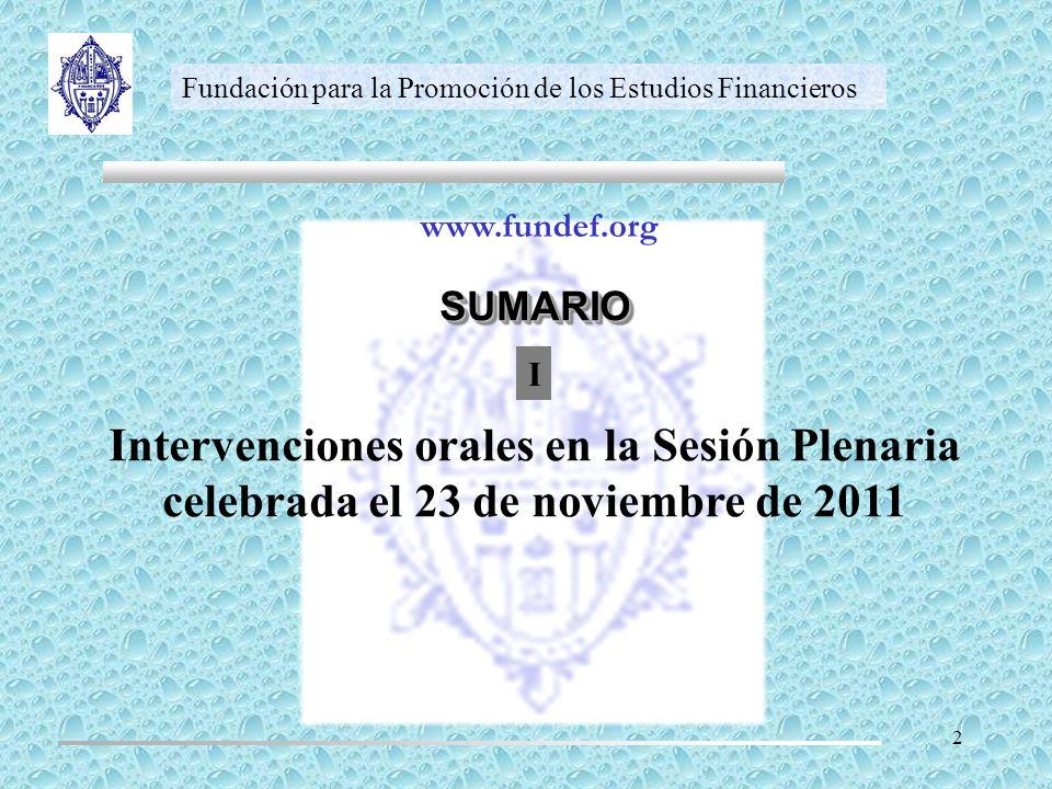 SUMARIOSUMARIO www.fundef.org Fundación para la Promoción de los Estudios Financieros Intervenciones orales en la Sesión Plenaria celebrada el 23 de n
